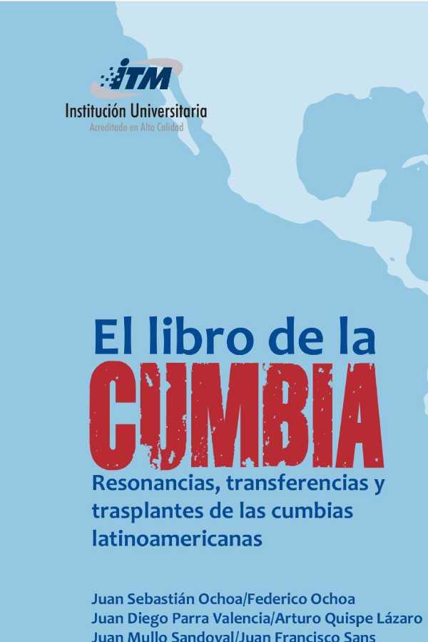 El libro de la Cumbia. Resonancias, transferencias y trasplantes de las cumbias latinoamericanas