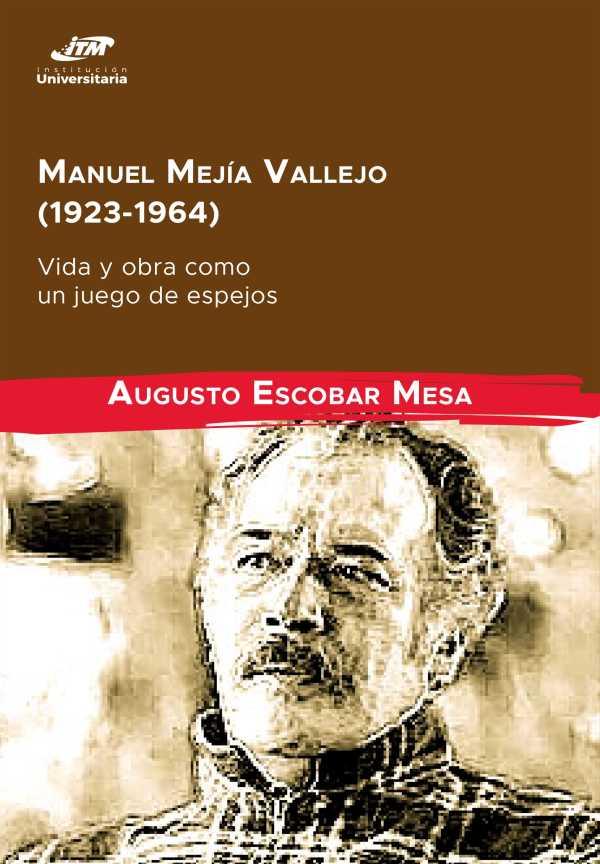 Manuel Mejía Vallejo (1923-1964): vida y obra como un juego de espejos