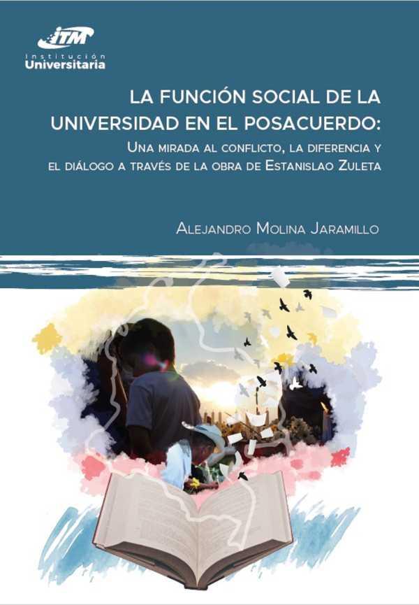 La función social de la universidad en el posacuerdo. Una mirada al conflicto, la diferencia y el diálogo a través de la obra de Estanislao Zuleta