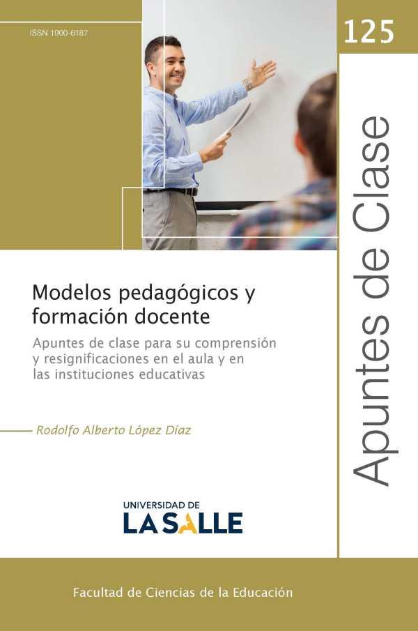 Modelos pedagógicos y formación docente. Apuntes de clase para su comprensión y resignificaciones en el aula y en las instituciones educativas