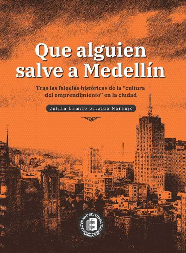 """Que alguien salve a Medellín. Tras las falacias históricas de la """"cultura del emprendimiento"""" en la ciudad"""
