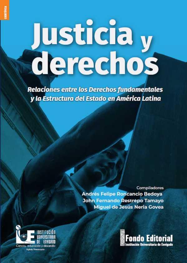 Justicia y derechos. Relaciones entre los derechos fundamentales y la estructura del estado en América Latina