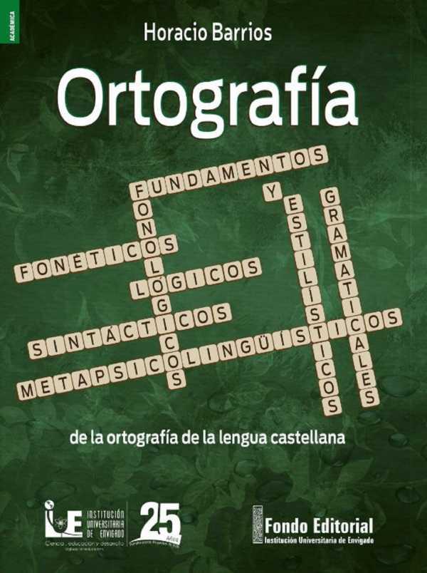 Ortografía. Fundamentos fonológicos, fonéticos, gramaticales, sintácticos, lógicos, metapsicolingüísticos y estilísticos de la ortografía de la lengua castellana