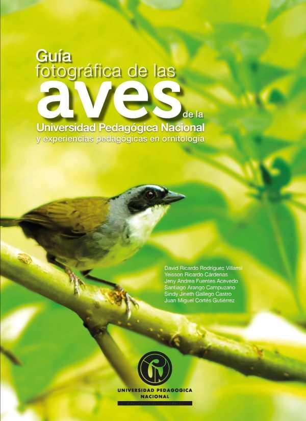 Guía fotográfica de las aves de la Universidad Pedagógica Nacional. y experiencias pedagógicas en ornitología