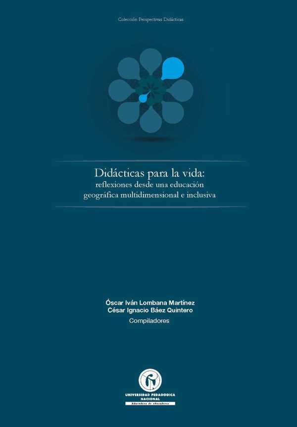 Didácticas para la vida. reflexiones desde una  educación geográfica multidimensional e inclusiva