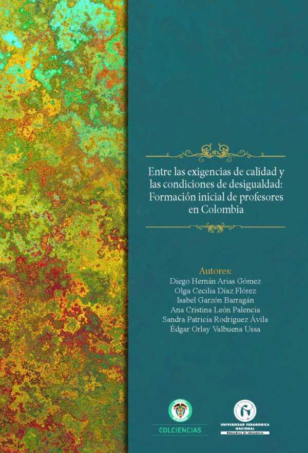Entre las exigencias de calidad  y las condiciones de desigualdad. Formación inicial de profesores en Colombia
