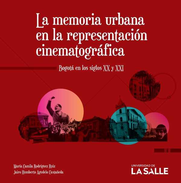 La memoria urbana en la representación cinematográfica. Bogotá en los siglos XX y XXI