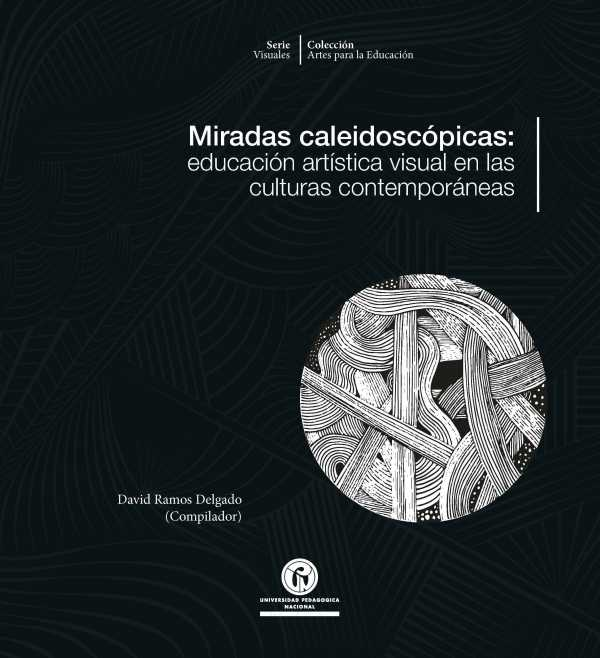 Miradas caleidoscópicas:. Educación artística visual en las culturas contemporáneas