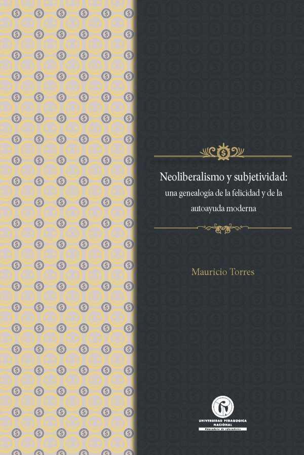 Neoliberalismo y subjetividad. Una genealogía de la felicidad y de la autoayuda moderna