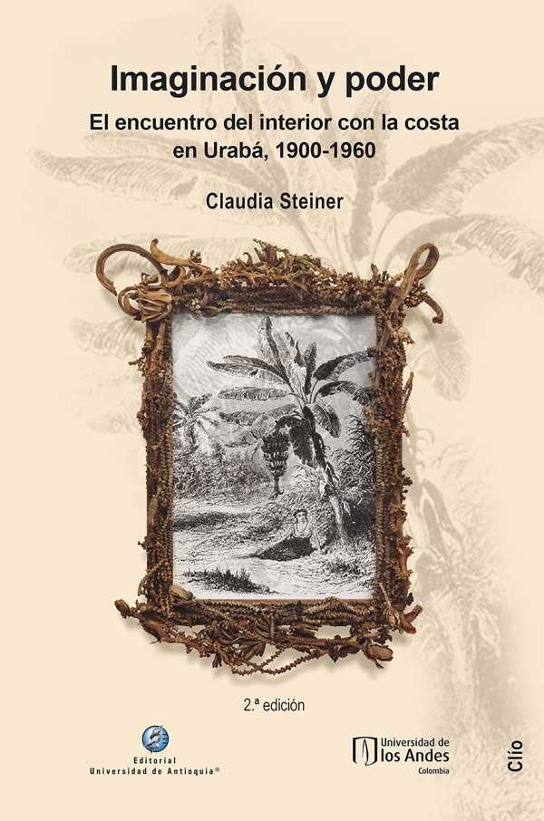 Imaginación y poder. El encuentro del interior con la costa en Urabá, 1900-1960