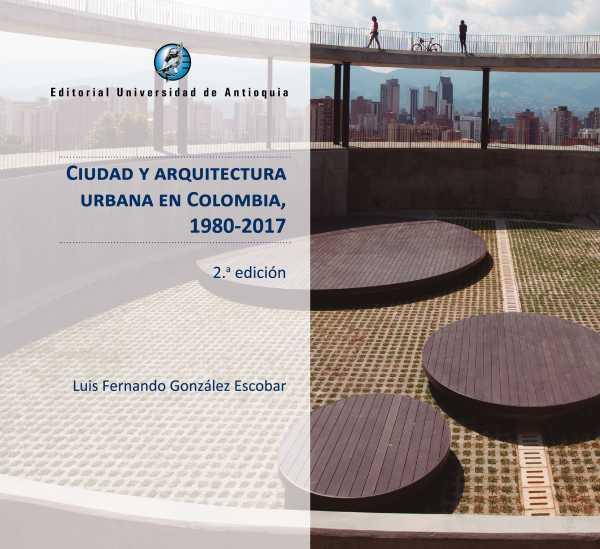 Ciudad y arquitectura urbana en Colombia, 1980-2017