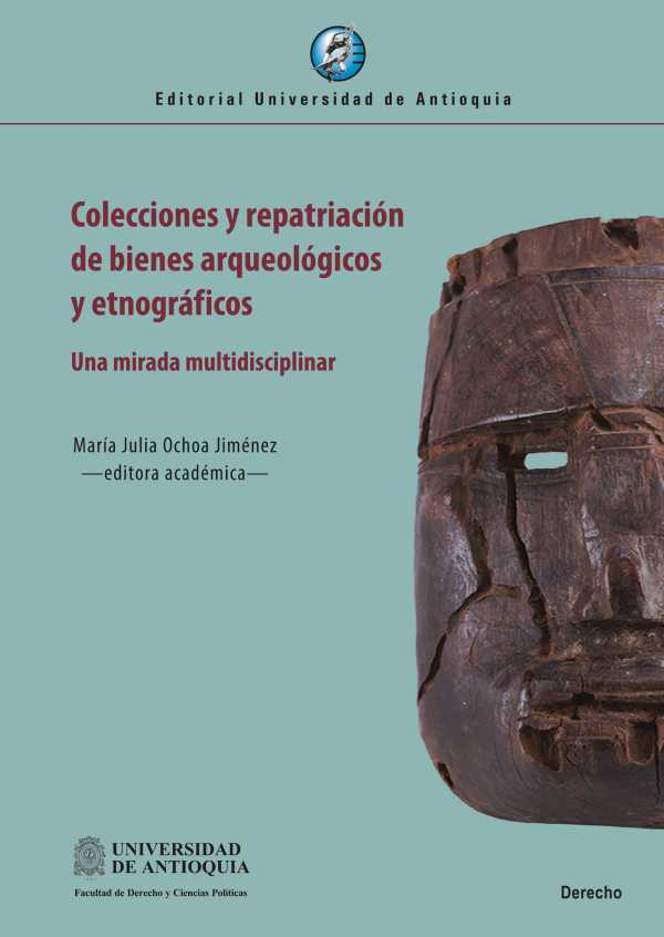 Colecciones y repatriación de bienes arqueológicos y etnográficos.. Una mirada multidisciplinar