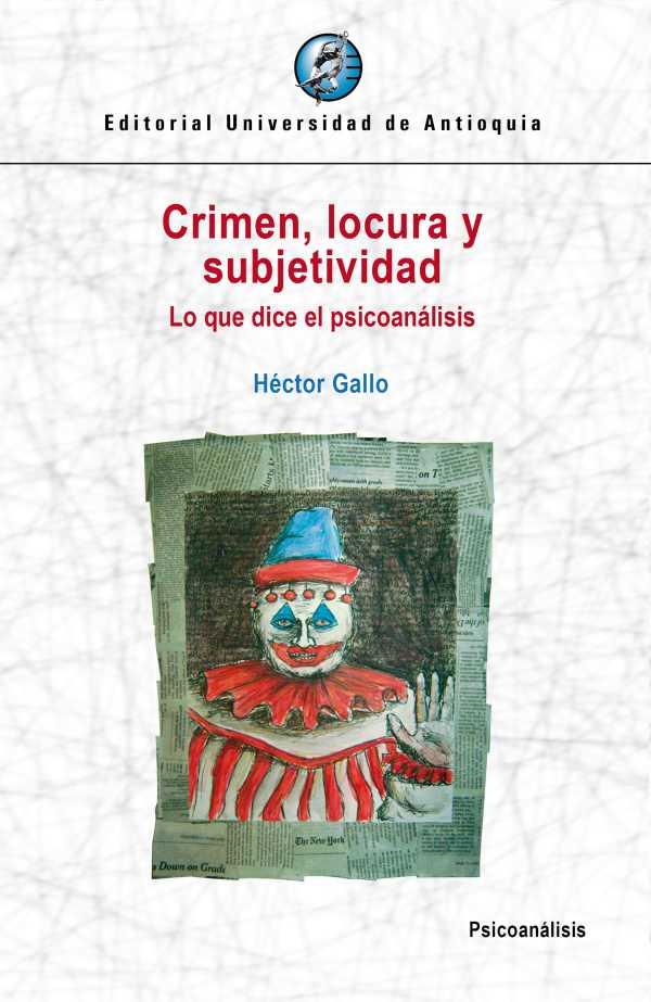 Crimen, locura y subjetividad. Lo que dice el psicoanálisis