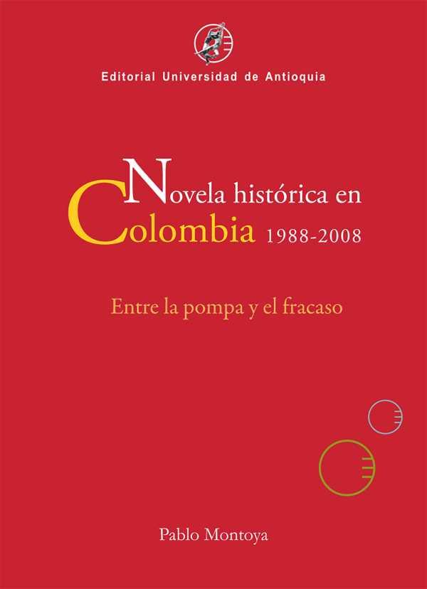 Novela histórica en Colombia, 1988-2008. Entre la pompa y el fracaso
