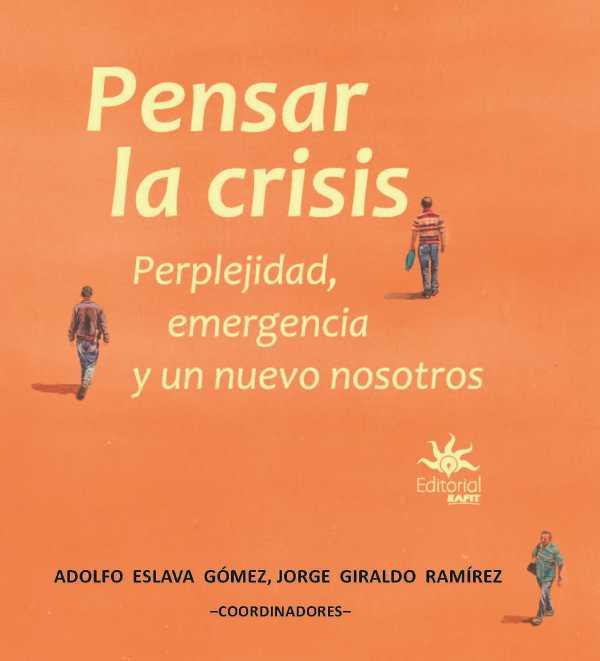 Pensar la crisis. perplejidad, emergencia y un nuevo nosotros