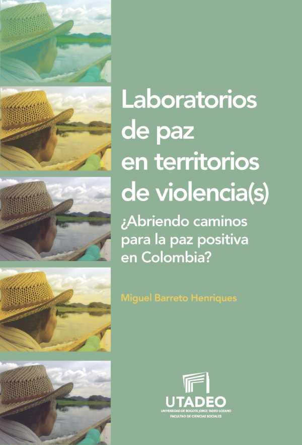Laboratorios de paz en territorios de violencia(s). ¿Abriendo caminos para la paz positiva en Colombia?