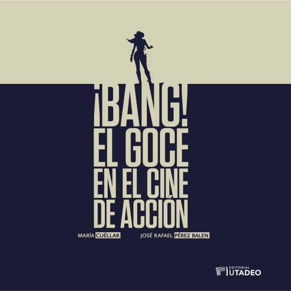 ¡Bang! El goce en el cine de acción