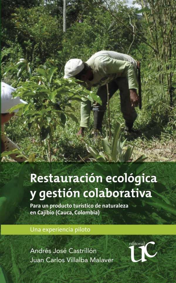 Restauración ecológica y gestión colaborativa. para un producto turístico de naturaleza en Cajibío (Cauca, Colombia)