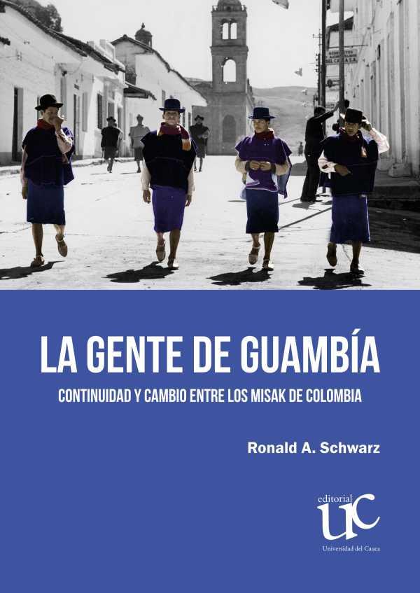 La gente de Guambía. Continuidad y cambio entre los misak de Colombia