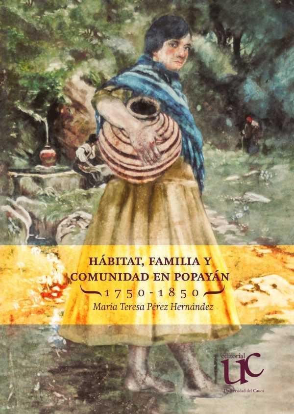 Hábitat, familia y comunidad en Popayán 1750-1850