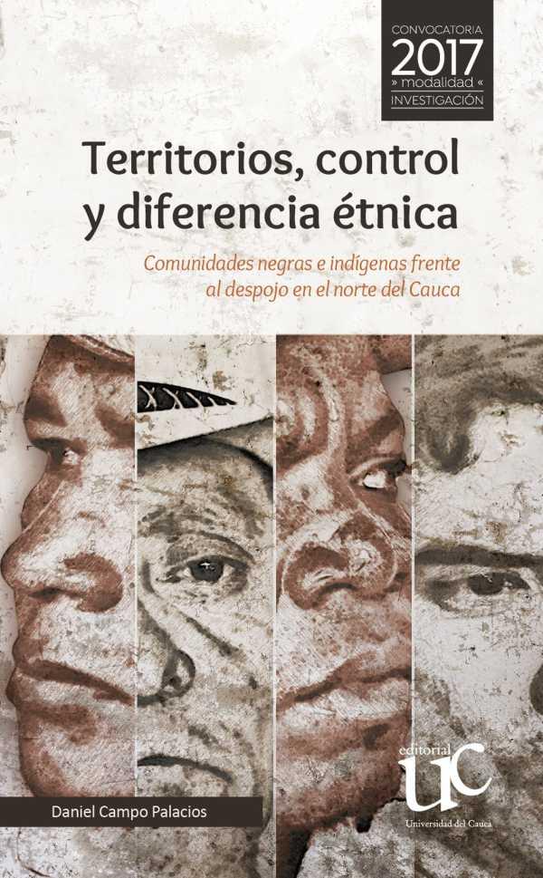 Territorios, control y diferencia étnica. Comunidades negras e indígenas frente al despojo en el norte del Cauca