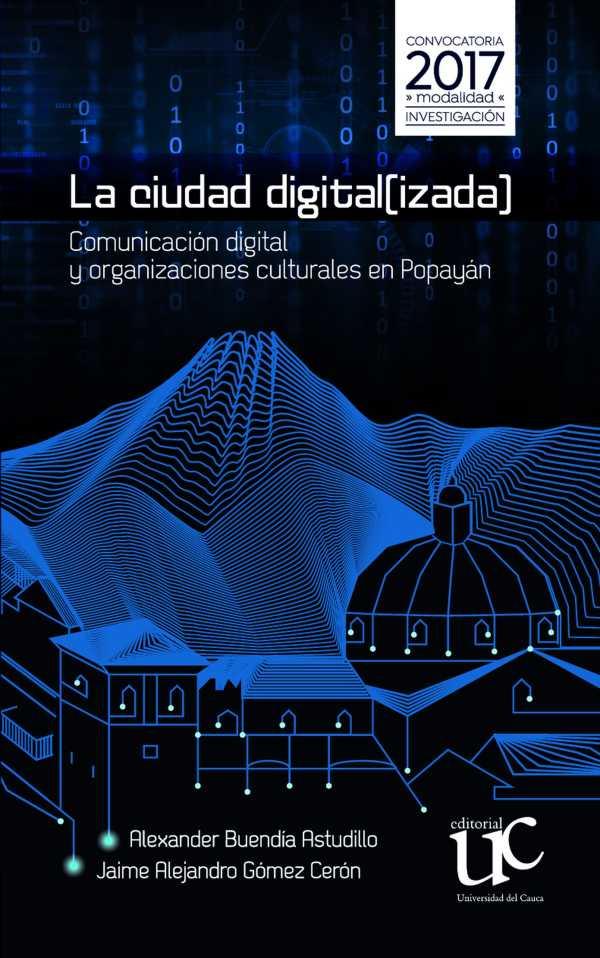 La ciudad digital(izada). Comunicación digital y organizaciones culturales en Popayán