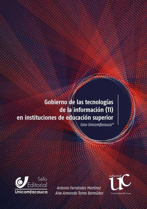 Gobierno de las tecnologías de la información (TI) en instituciones de educación superior. Caso Unicomfacauca