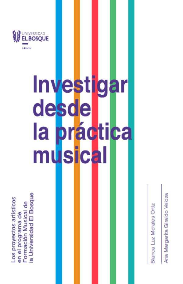 Investigar desde la práctica musical. Los proyectos artísticos en el programa de Formación Musical de la Universidad El Bosque