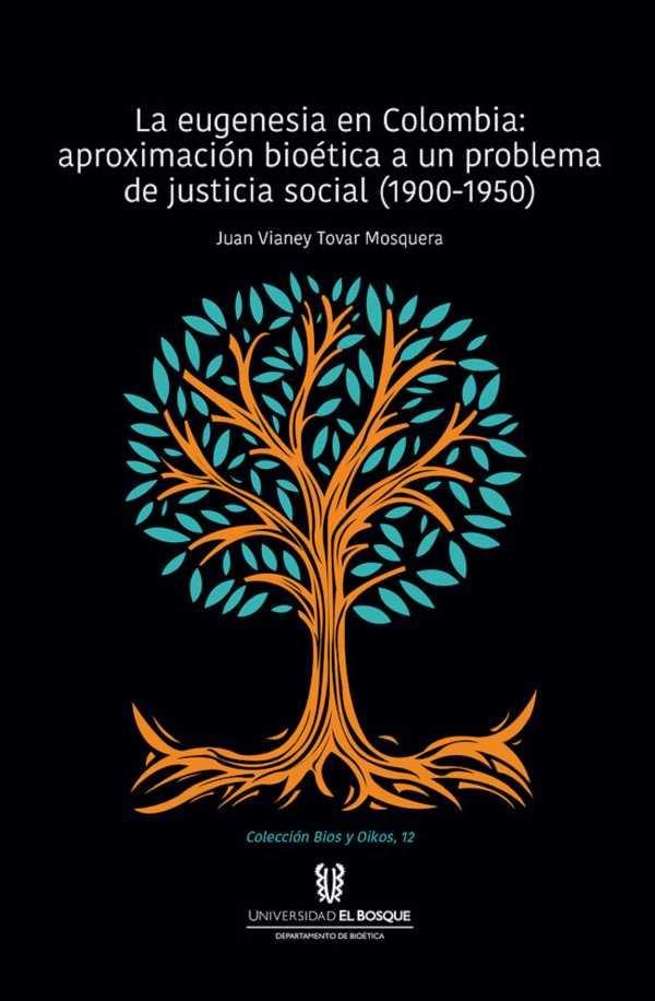 La eugenesia en Colombia: aproximación bioética a un problema de justicia social. 1900-1950