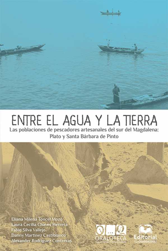 Entre el agua y la tierra. Las poblaciones de pescadores artesanales del sur del Magdalena: Plato y Santa Bárbara de Pinto