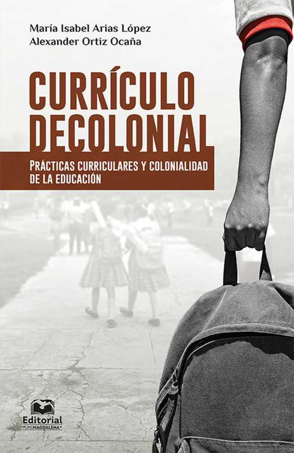Currículo decolonial. Prácticas curriculares y colonialidad de la educación