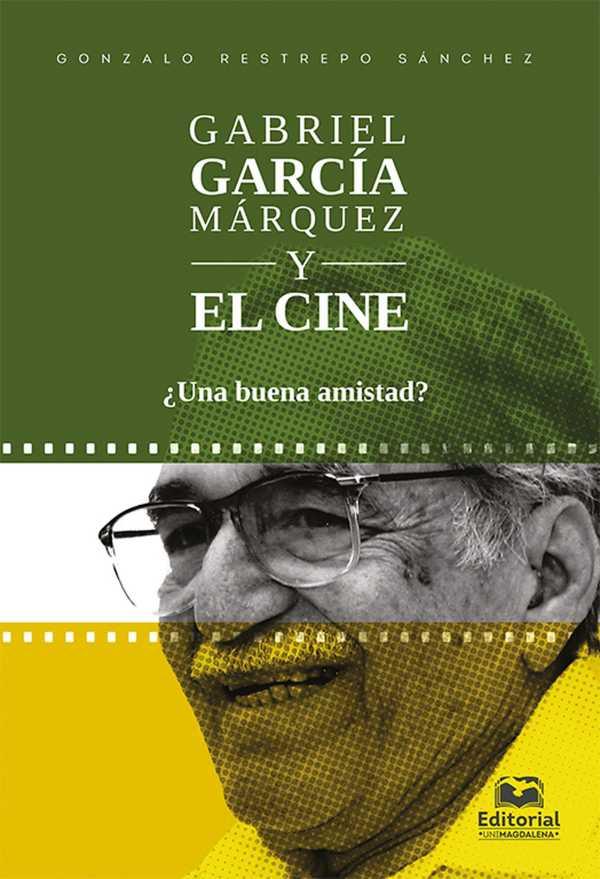 Gabriel García Márquez y el cine . ¿Una buena amistad?