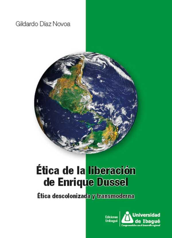 Ética de la liberación de Enrique Dussel. Ética descolonizada y transmoderna