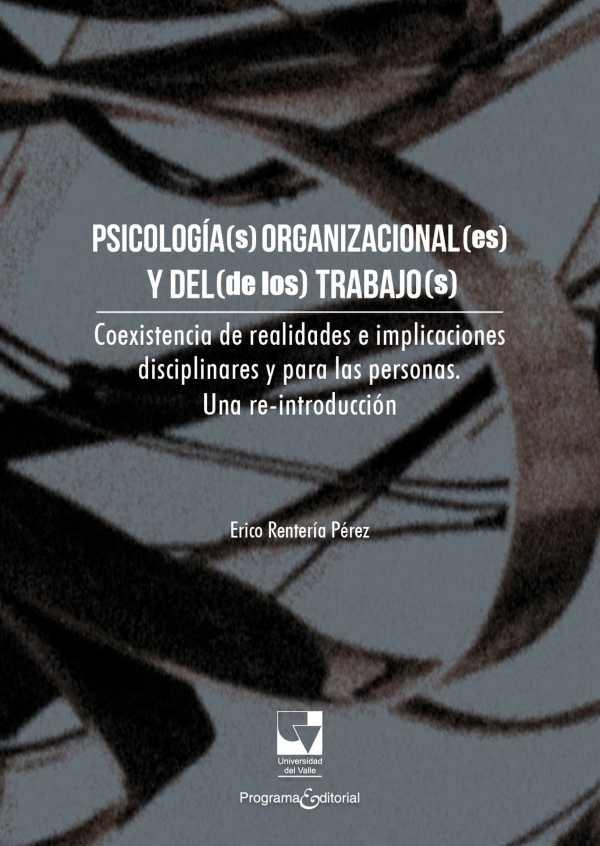 Psicología(s) organizacional(es) y del (de los) trabajo(s). . Coexistencia de realidades e implicaciones disciplinares y para las personas. Una re-introducción