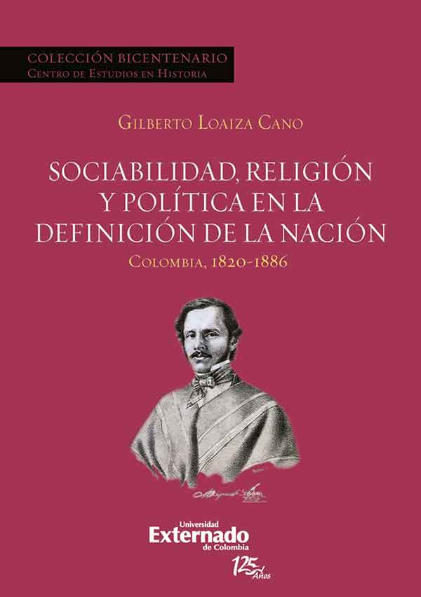 Sociabilidad, religión y política en la definición de la Nación. Colombia 1820-1886