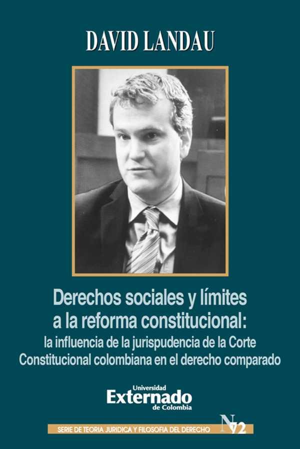 Derechos sociales y límites a la reforma constitucional. La influencia de la jurisprudencia de la corte constitucional Colombiana en el derecho comparado