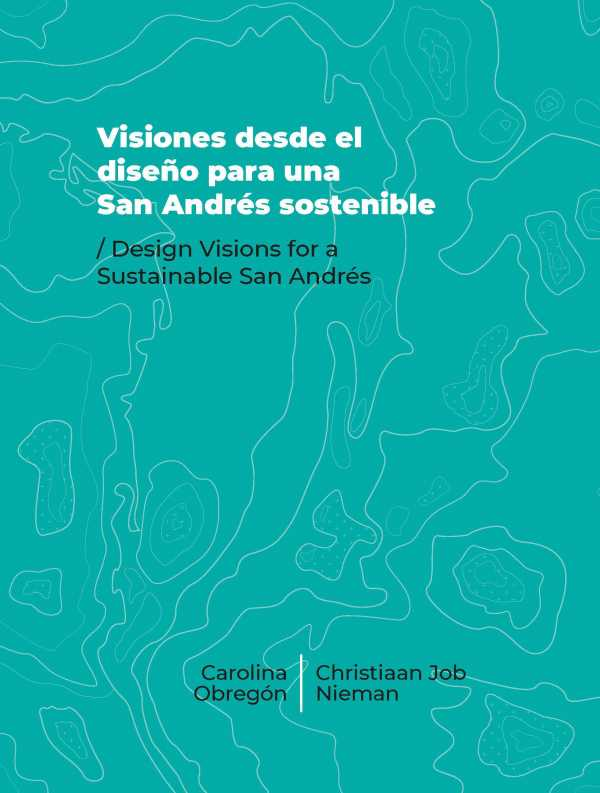 Visiones desde el diseño para una San Andrés sostenible. Design Visions for a Sustainable San Andrés