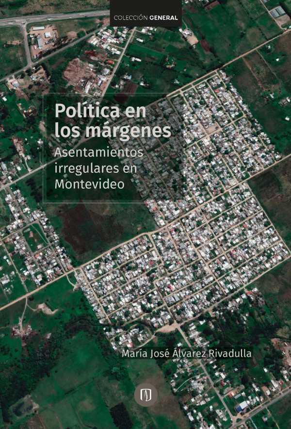 Política en los márgenes. Asentamientos irregulares en Montevideo