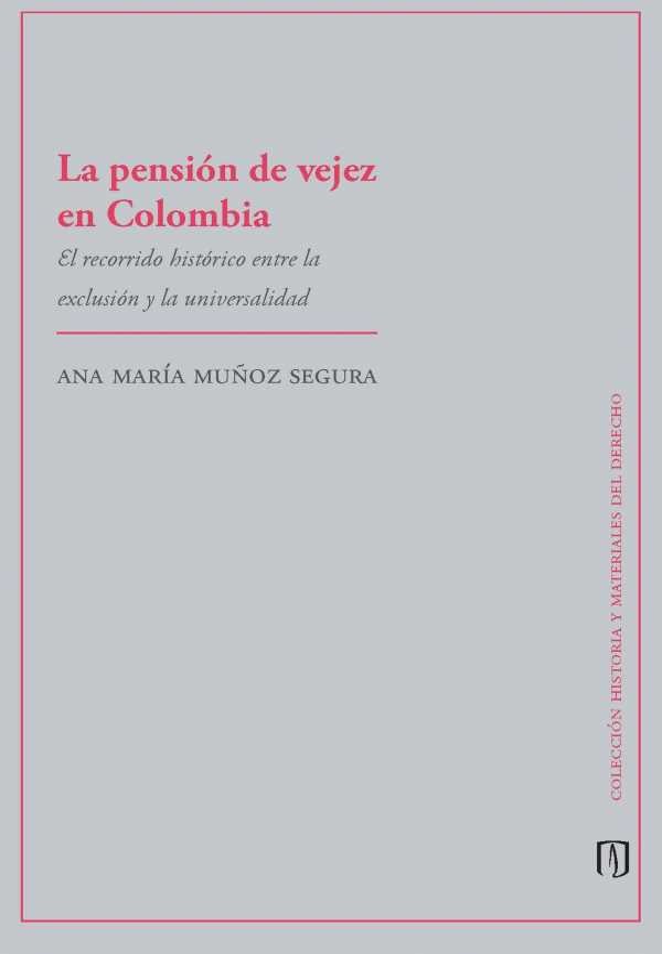 La pensión de vejez en Colombia. El recorrido histórico entre la exclusión y la universalidad