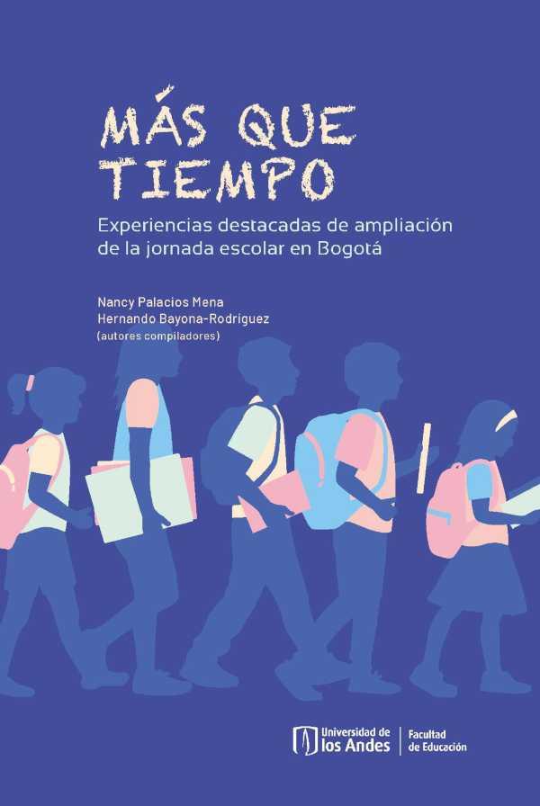 Más que tiempo. Experiencias destacadas de ampliación de la jornada escolar en Bogotá