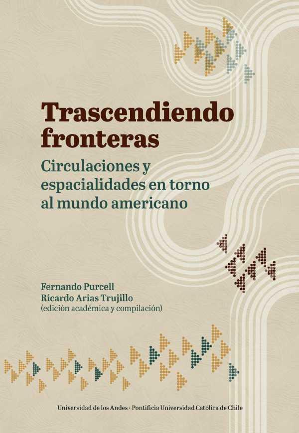 Trascendiendo fronteras. Circulaciones y espacialidades en torno al mundo americano