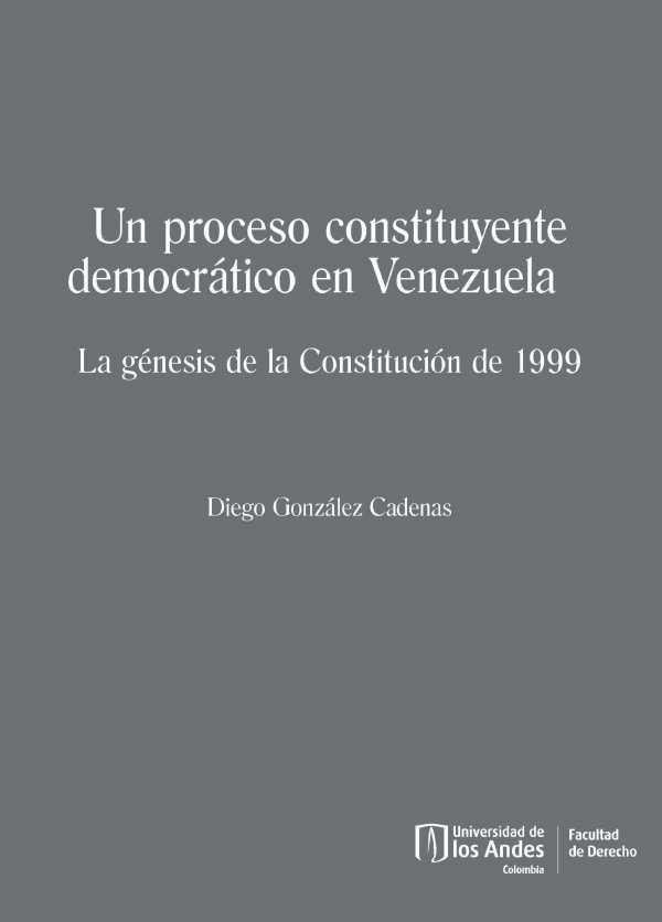 Un proceso constituyente democrático en Venezuela. La génesis de la Constitución de 1999
