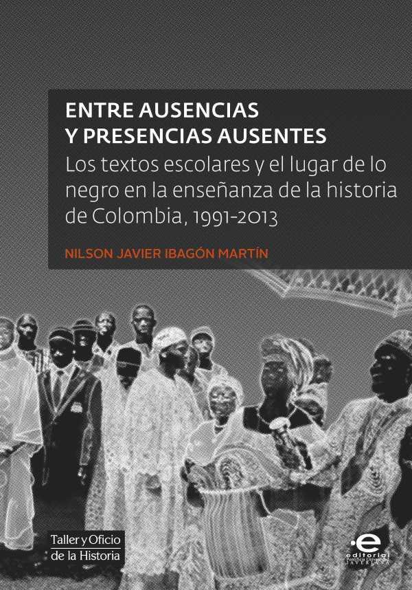 Entre ausencias y presencias ausentes. Los textos escolares y el lugar de lo negro en la enseñanza de la historia de Colombia, 1991-2013