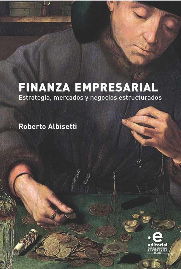 Finanza empresarial. Estrategia, mercados y negocios estructurados