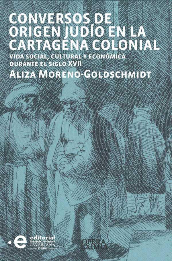 Conversos de origen judío en la Cartagena colonial. Vida social, cultural y económica durante el siglo XVII