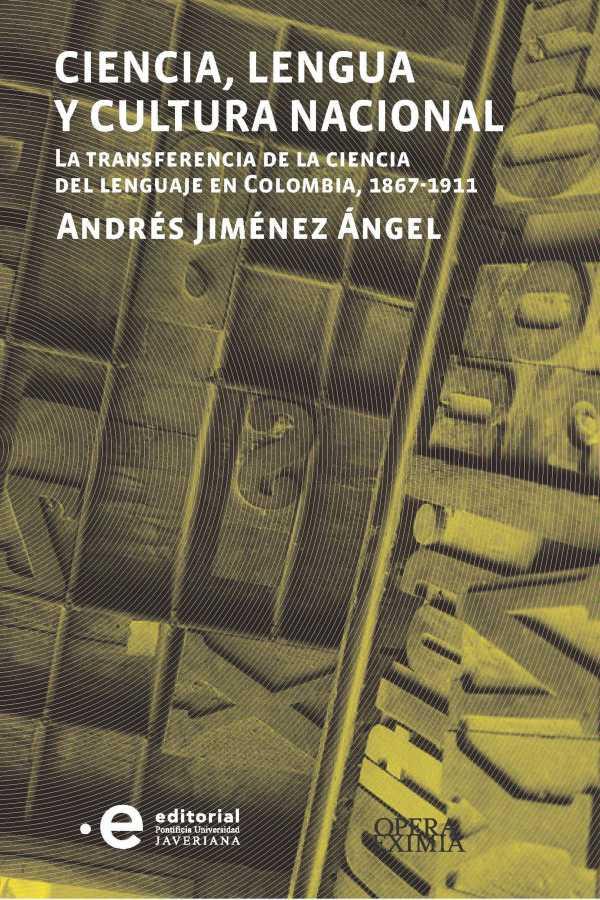 Ciencia, lengua y cultura nacional. La transferencia de la ciencia del lenguaje en Colombia, 1867-1911