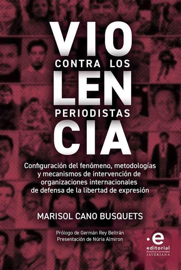 Violencia contra los periodistas. Configuración del fenómeno, metodologías y mecanismos de intervención de organizaciones internacionales de defensa de la libertad de expresión