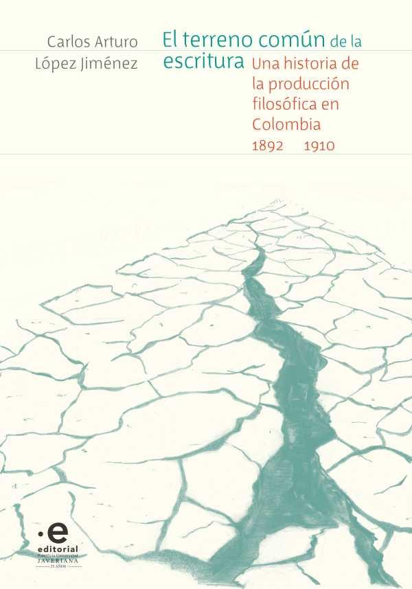 El terreno común de la escritura. Una historia de la producción filosófica en Colombia, 1892-1910