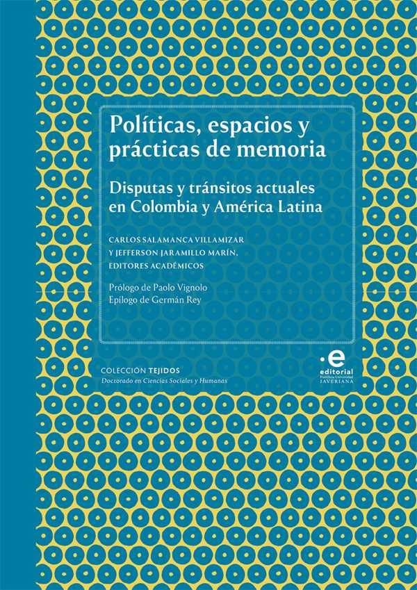 Políticas, espacios y prácticas de memoria. Disputas y tránsitos actuales en Colombia y América Latina