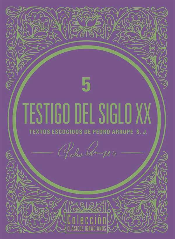 Testigo del siglo XX. Textos escogidos de Pedro Arrupe, S. J.
